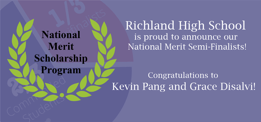 Richland High School is proud to announce our National Merit Semi-Finalists! Congratulations to Kevin Pang and Grace Disalvi!